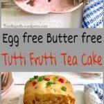Egg free Butter free Tutti Frutti Cake - Everyday Tea Time Delight!