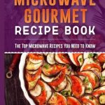 The Gourmet Microwave Recipe Book: Top Microwave Recipes You Need to Know:  Jermalowicz, Dustin: 9781545009994: Amazon.com: Books