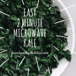 Easy 2 Minute Microwave Kale - French Pressed Kitchen