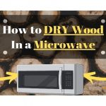 How to Dry Wood in a Microwave Oven [In 8 Easy Steps]