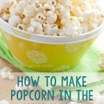 How to Make Popcorn in the Microwave -