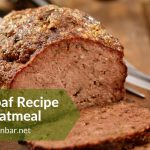 Meatloaf Recipe with Oatmeal (An Easy Mouth-watering Dish)