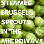 Steamed Brussels Sprouts in the Microwave • Steamy Kitchen Recipes Giveaways