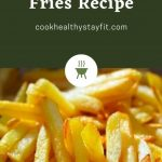 Homemade French Fries Recipe   Cook Healthy Stay Fit