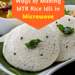 How to Make MTR Rice Idli In Microwave Oven- 3 Super Easy Ways