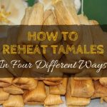 How To Reheat Tamales In Four Different Ways ⋆ Enjoy Your Eating Time