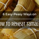 How to Reheat Tamales - What is The Best Way to Reheat Tamales