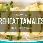 How To Reheat Tamales - It's Easier Than You Think (April. 2021)
