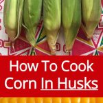How To Cook Corn In The Husk: Microwave, Grill, Bake, Boil – Melanie Cooks