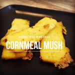 Ode to Fried Cornmeal Mush | Food Adventures with Connie