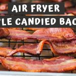 Easy Crispy Air Fryer Maple Candied Bacon - Keeping It Relle