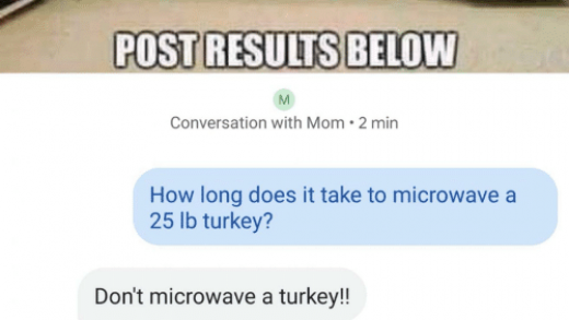 TEXT YOUR MOM AND ASKHOWLONG ITTAKES TO MICROWAVE a 25LB TURKEY POST  RESULTS BELOW Conversation With Mom 2 Min How Long Does It Take to Microwave  a 25 Lb Turkey? Don't Microwave