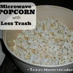 Reducing Trash With Microwave Popcorn - ~ Texas Homesteader ~