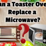 Can a Toaster Oven Replace a Microwave? (some do both!)