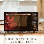 Microwave Tricks and hacks