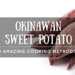 2 Amazing Methods On How To Cook Okinawan Sweet Potato Perfectly