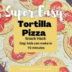 Super Easy Tortilla Pizzas Kids Can Make, 15-Minutes - Altogether Mostly