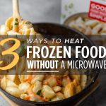 3 Ways to Heat Frozen Food Without a Microwave | Good Food Made Simple