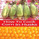 How To Cook Corn In The Husk: Microwave, Grill, Bake, Boil